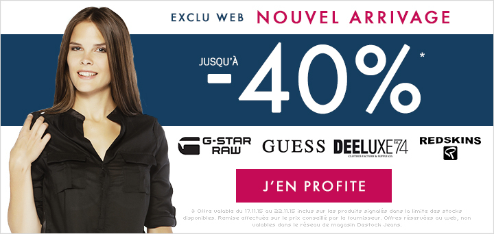 NOUVEL ARRIVAGE: Guess, Deeluxe, G-Star, Redskins!